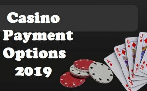 Casino Payment Options 2019